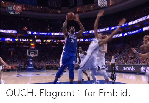 For, Ouch, and Embiid: 2013 PLATİFFS  TA OUCH.  Flagrant 1 for Embiid.