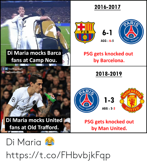 Barca: 2016-2017  6-1  FCB  INT.GER  AGG:6-5  Di Maria mocks Barca  fans at Camp Nou.  PSG gets knocked out  by Barcelona.  fTrollFootball  O TheFootballTroll  2018-2019  AR/  CHES  3  NT GER  AGG : 3-3  VITED  Di Maria mocks United  fans at Old Trafford.  PSG gets knocked out  by Man United. Di Maria 😂 https://t.co/FHbvbjkFqp