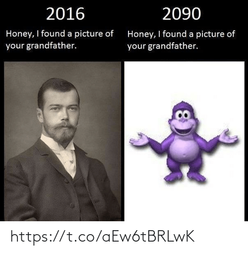 honey: 2016  2090  Honey, I found a picture of  Honey, I found a picture of  your grandfather.  your grandfather. https://t.co/aEw6tBRLwK