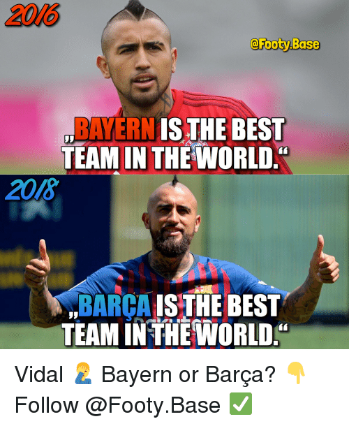 Best Team: 2016  @Footy.Base  BAYERN ISTHE BES  TEAM IN THF IWORLD  2018  BARCA IS THE BEST  TEAM IN THEWORLD. Vidal 🤦‍♂️ Bayern or Barça? 👇 Follow @Footy.Base ✅