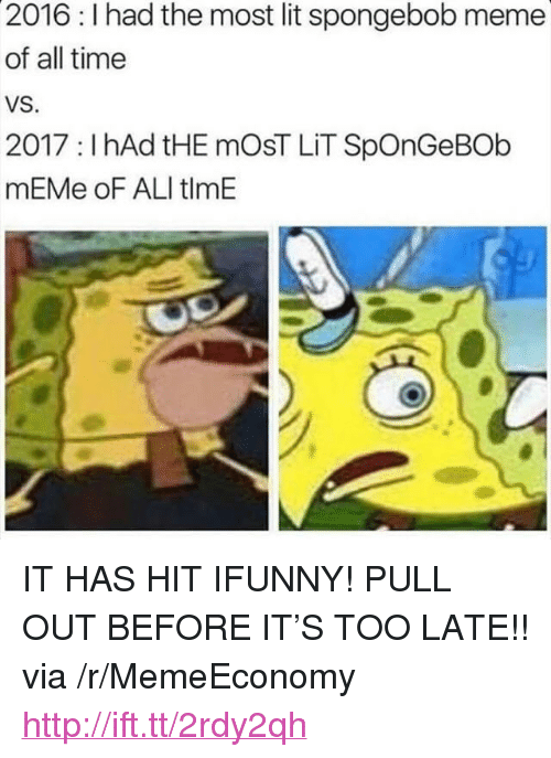 "Ali, Lit, and Meme: 2016: I had the most lit spongebob meme  of all time  VS.  2017 : I hAd tHE mOsT LİT SpOnGeBOb  mEMe oF ALI tlmE <p>IT HAS HIT IFUNNY! PULL OUT BEFORE IT'S TOO LATE!! via /r/MemeEconomy <a href=""http://ift.tt/2rdy2qh"">http://ift.tt/2rdy2qh</a></p>"