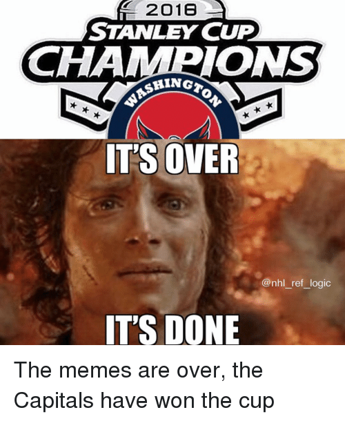 Logic, Memes, and National Hockey League (NHL): 2016  STANLEY CUP  CHAMPIONS  IT'S OVER  @nhl_ref_logic  IT'S DONE The memes are over, the Capitals have won the cup