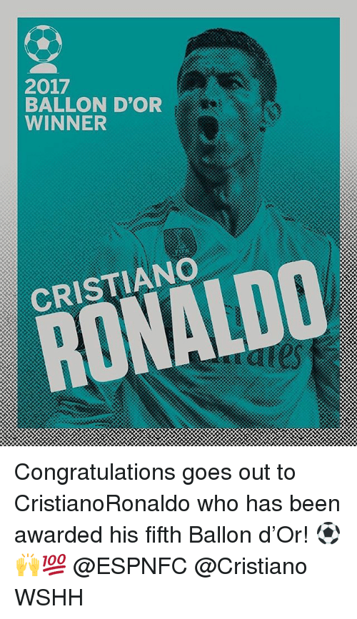 Memes, Wshh, and Congratulations: 2017  BALLON D'OR  WINNER  RONALDO  CRISTIANO Congratulations goes out to CristianoRonaldo who has been awarded his fifth Ballon d'Or! ⚽️🙌💯 @ESPNFC @Cristiano WSHH