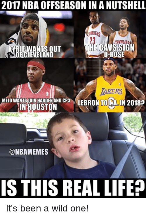 Cavs, Life, and Nba: 2017 NBA OFFSEASON IN A NUTSHELL  AIERS  3  TYRIE WANTS OUTTHE CAVS SIGN  OFICLEVELAND  D-ROSE  AKERS  TO  MELO WANTSJOIN HARDENAND CP3  INHOUSTON  @NBAMEMES  IS THIS REAL LIFE It's been a wild one!