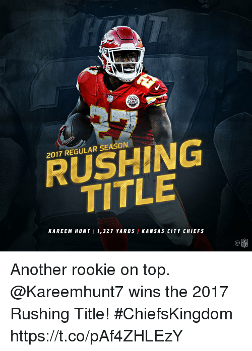 Kansas City Chiefs, Memes, and Nfl: 2017 REGULAR SEASON  RUSHING  TITLE  KAREEM HUNT / 1,327 YARDS KANSAS CITY CHIEFS  C@  NFL Another rookie on top.  @Kareemhunt7 wins the 2017 Rushing Title! #ChiefsKingdom https://t.co/pAf4ZHLEzY