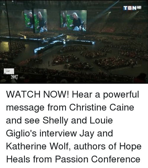 Jay, Memes, and Watch: 2017  TBNap WATCH NOW! Hear a powerful message from Christine Caine and see Shelly and Louie Giglio's interview Jay and Katherine Wolf, authors of Hope Heals from Passion Conference
