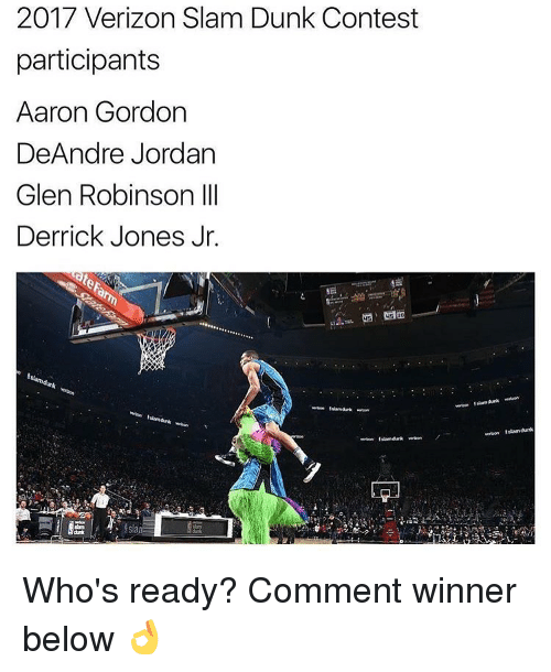 DeAndre Jordan: 2017 Verizon Slam Dunk Contest  participants  Aaron Gordon  DeAndre Jordan  Glen Robinson III  Derrick Jones Jr. Who's ready? Comment winner below 👌