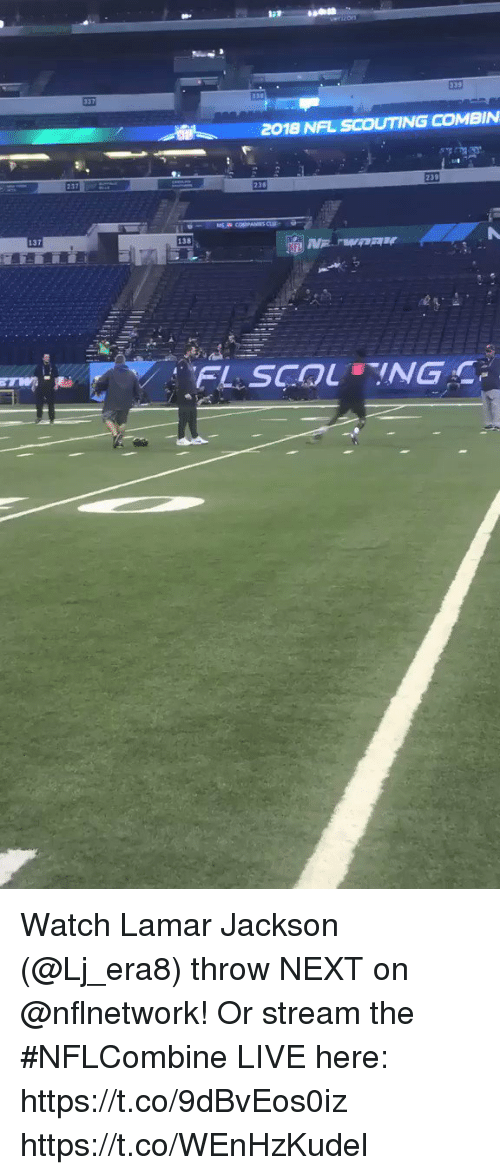 Memes, Nfl, and Live: 2018 NFL SCOUTING COMBIN  237  238  138 Watch Lamar Jackson (@Lj_era8) throw NEXT on @nflnetwork!  Or stream the #NFLCombine LIVE here: https://t.co/9dBvEos0iz https://t.co/WEnHzKudel