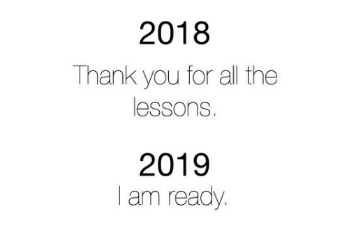 Thank You, All The, and All: 2018  Thank you for all the  essons  2019  I am ready