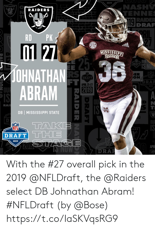 NFL draft: 2019  NAS  RAIDERS  RAIDERS  TENNE  RADE  DRAR  RD PK  27  acldas  STAT  DRAFT  OHNATHAN  ABRAM  ER  RA  NFL  DRAFT  FT  DRAF  APRIL 25-27  2019  RA  DB MISSISSIPPI STATE  10  OU  TAK  NFL  DRAFT  DERS  2019  APR  2019  DRA  KLA With the #27 overall pick in the 2019 @NFLDraft, the @Raiders select DB Johnathan Abram! #NFLDraft (by @Bose) https://t.co/IaSKVqsRG9