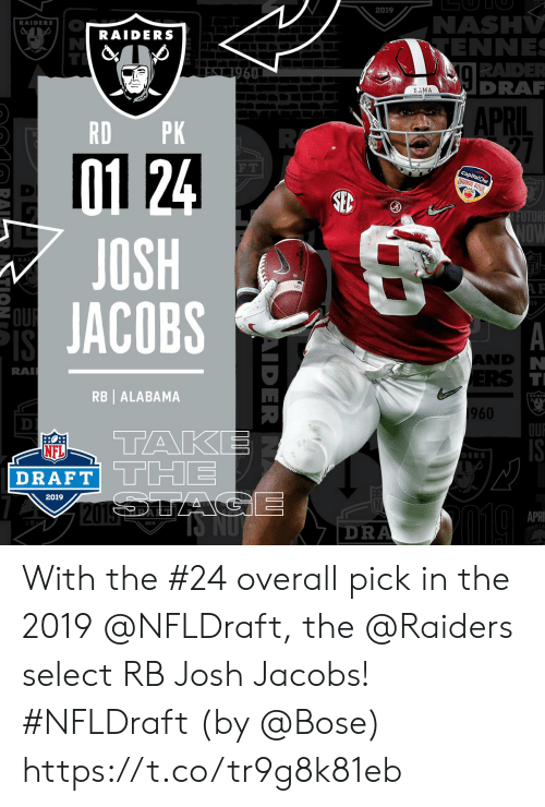 Memes, Nfl, and NFL Draft: 2019  NASH  ENNE  RADE  DRA  RAIDERS  RAIDERS  BAMA  APRIL  RD PK  01 24  JOSH  JACOBS  F T  ED  UTUR  RA  AND  ST  RB | ALABAMA  1960  OU  TAKE  NFL  DRAFT  DERS  2019  APRI  2019  KLA  DRA With the #24 overall pick in the 2019 @NFLDraft, the @Raiders select RB Josh Jacobs! #NFLDraft (by @Bose) https://t.co/tr9g8k81eb