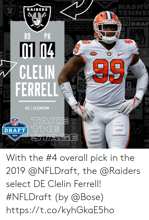 NFL draft: 2019  NASH  TENNE  RADE  DRA  RAIDERS  RAIDERS  019  APRIL  RD PK  27  F T  ACC  CLELIN  FERRELL  DRA  APRIL 2  RA  DE CLEMSON  60  OU  TAK  NFL  DRAFT TTHE  2019  APRI  2019  KLA With the #4 overall pick in the 2019 @NFLDraft, the @Raiders select DE Clelin Ferrell! #NFLDraft (by @Bose) https://t.co/kyhGkaE5ho