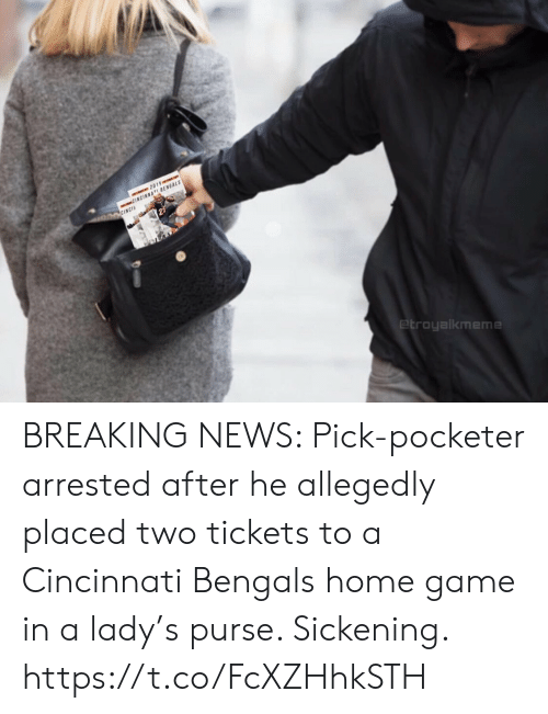 Cincinnati Bengals: 2019e  CINCINNATI BENGALS  O CINCIA  etroyalkmeme BREAKING NEWS: Pick-pocketer arrested after he allegedly placed two tickets to a Cincinnati Bengals home game in a lady's purse. Sickening. https://t.co/FcXZHhkSTH