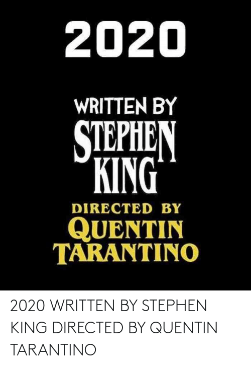 Written: 2020 WRITTEN BY STEPHEN KING DIRECTED BY QUENTIN TARANTINO