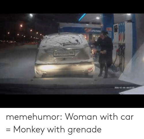 Monkey With: 2063 07 0s 0 memehumor:  Woman with car = Monkey with grenade