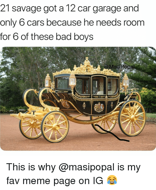 meme page: 21 savage got a 12 car garage and  only 6 cars because he needs room  for 6 of these bad boys This is why @masipopal is my fav meme page on IG 😂