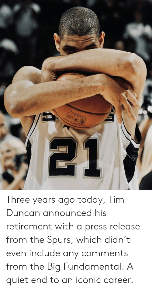 Tim Duncan, Quiet, and Spurs: 21 Three years ago today, Tim Duncan announced his retirement with a press release from the Spurs, which didn't even include any comments from the Big Fundamental.  A quiet end to an iconic career.