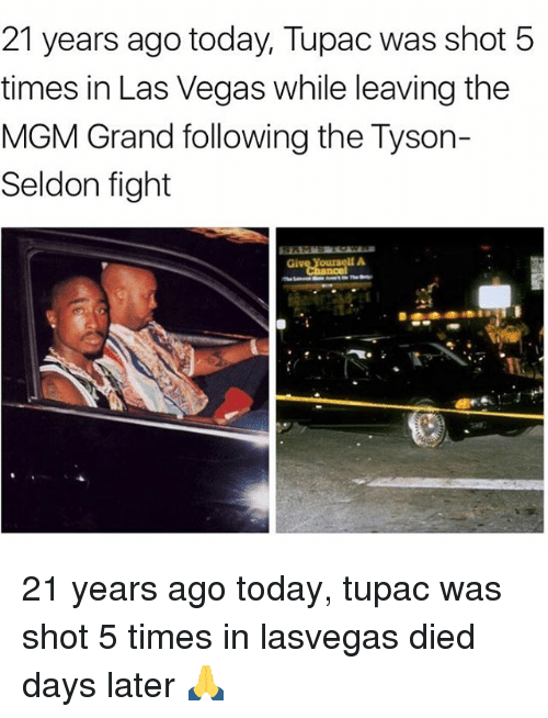 fightings: 21 years ago today, Tupac was shot 5  times in Las Vegas while leaving the  MGM Grand following the Tyson-  Seldon fight 21 years ago today, tupac was shot 5 times in lasvegas died days later 🙏