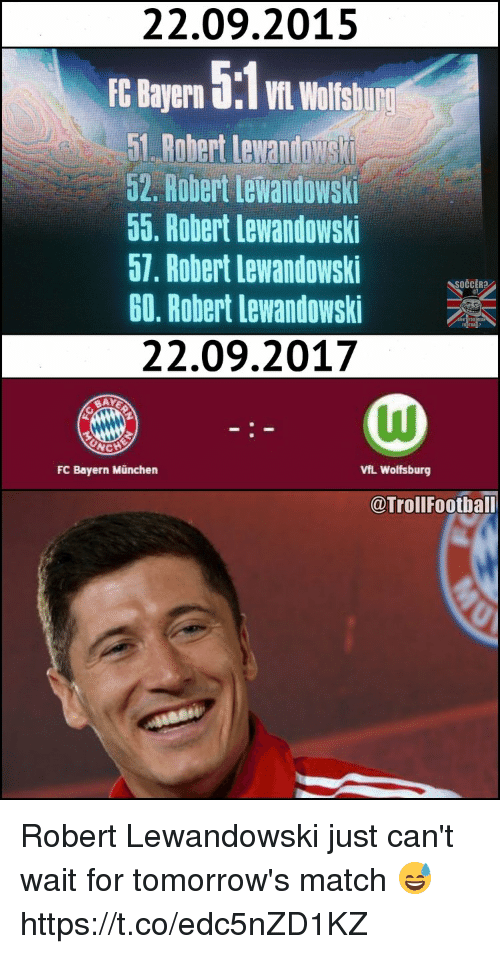 fc bayern: 22.09.2015  E Bayern 5  wolisu  1. Rabert lewantowst  52. Robert Lewandowski  55. Robert lewandowski  57. Robert lewandowski  60, Robert Lewandowski  22.09.2017  SOČCERA  FC Bayern München  VfL Wolfsburg  @TrollFoothall Robert Lewandowski just can't wait for tomorrow's match 😅 https://t.co/edc5nZD1KZ