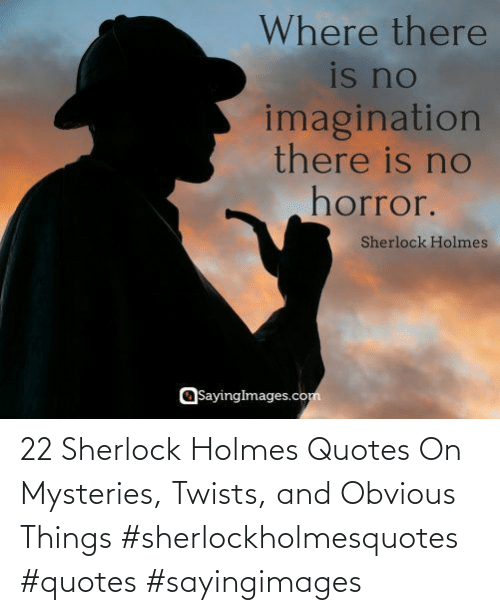 Sayingimages: 22 Sherlock Holmes Quotes On Mysteries, Twists, and Obvious Things #sherlockholmesquotes #quotes #sayingimages