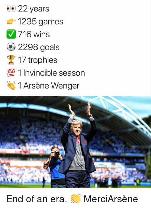 Anaconda, Goals, and Memes: 22 years  1235 games  716 wins  2298 goals  / To  17 trophies  型1 Invincible season  100  1 Arsène Wenger End of an era. 👏 MerciArsène