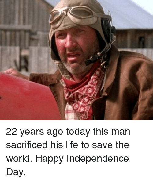 Independence Day: 22 years ago today this man sacrificed his life to save the world. Happy Independence Day.