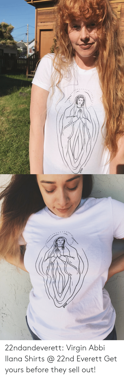 Sell Out: 22ndandeverett: Virgin Abbi  Ilana Shirts @ 22nd  Everett Get yours before they sell out!