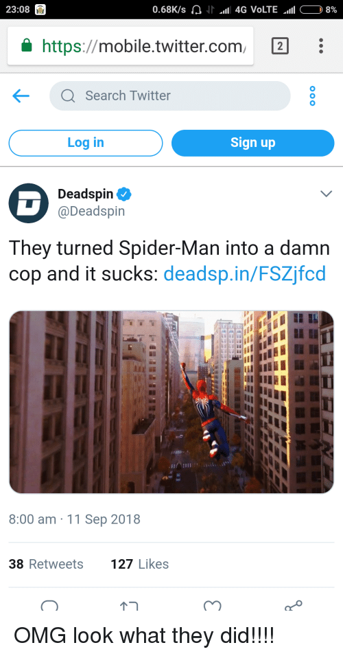 Omg, Spider, and SpiderMan: 23:08  a https://mobile.twitter.com 2  Search Twitter  Log in  Sign up  Deadspin  @Deadspin  They turned Spider-Man into a damn  cop and it sucks: deadsp.in/FSZjfcd  8:00 am 11 Sep 2018  38 Retweets  127 Likes OMG look what they did!!!!