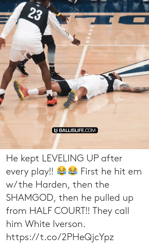 harden: 23  BALLISLIFE.COM  3 He kept LEVELING UP after every play!! ?? First he hit em w/ the Harden, then the SHAMGOD, then he pulled up from HALF COURT!! They call him White Iverson. https://t.co/2PHeQjcYpz