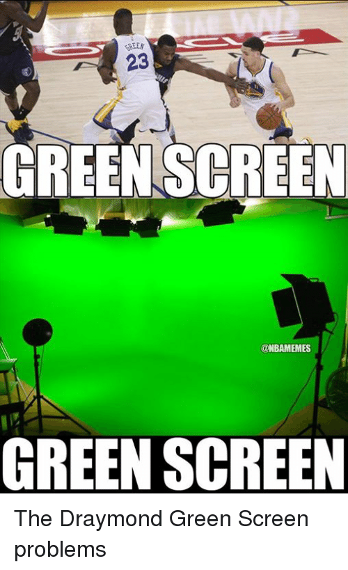 green screen: 23  GREEN SCREEN  ONBAMEMES  GREEN SCREEN The Draymond Green Screen problems