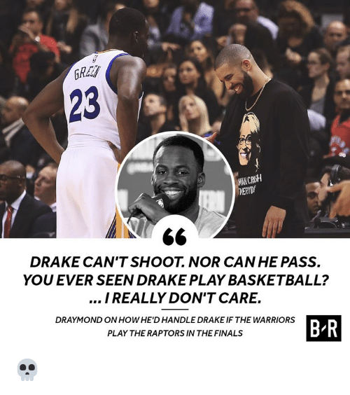 Basketball, Crush, and Drake: 23  MAN CRUSH  DRAKE CAN'TSHOOT. NOR CAN HE PASS.  YOU EVER SEEN DRAKE PLAY BASKETBALL?  I REALLY DON'T CARE.  DRAYMOND ON HOWHE'D HANDLE DRAKE IF THE WARRIORS  B R  PLAY THE RAPTORS IN THE FINALS 💀