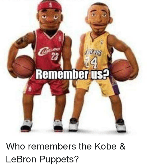 Kobe Lebron: 23  Remember us? Who remembers the Kobe & LeBron Puppets?