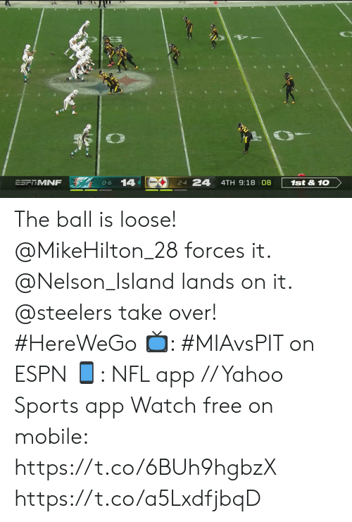 Espn, Memes, and Nfl: 24  14  ESFRMNF  1st&10  4TH 9:18 08  0-6  2-4 The ball is loose!  @MikeHilton_28 forces it. @Nelson_Island lands on it. @steelers take over! #HereWeGo  📺: #MIAvsPIT on ESPN 📱: NFL app // Yahoo Sports app Watch free on mobile: https://t.co/6BUh9hgbzX https://t.co/a5LxdfjbqD