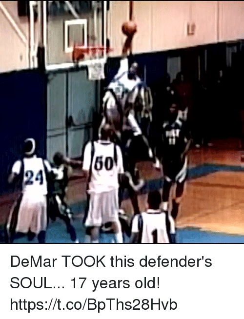 Memes, Old, and 🤖: 24  6  0 DeMar TOOK this defender's SOUL... 17 years old! https://t.co/BpThs28Hvb