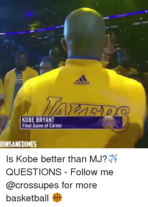 Basketball, Kobe Bryant, and Memes: 24  addas  KOBE BRYANT  Final Game of Career  OINSANEDIMES Is Kobe better than MJ?✈️ QUESTIONS - Follow me @crossupes for more basketball 🏀