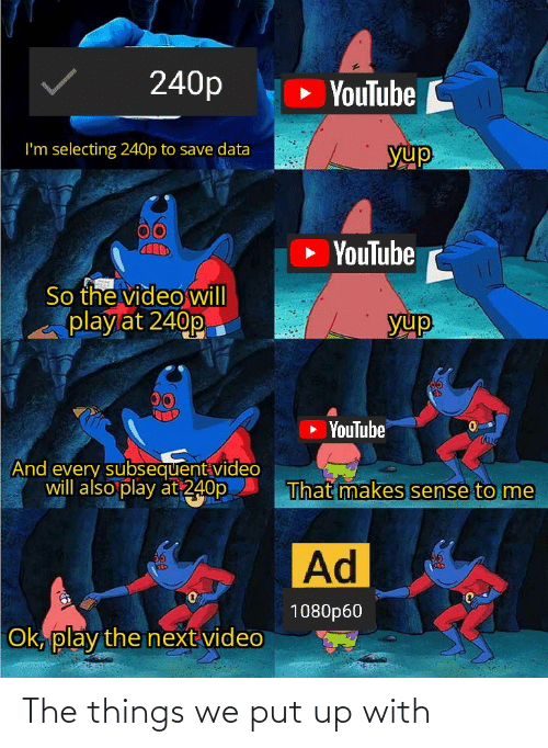 Subsequent: 240p  » YouTube C  I'm selecting 240p to save data  yup  YouTube  So the video will  play at 240p  yup  00  YouTube  TAUG  And every subsequent video  will also play at 240p  That makes sense to me  Ad  36  KED  1080p60  Ok, play the next video The things we put up with