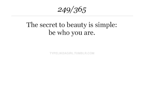 Tumblr, Simple, and Com: 249/365  The secret to beauty is simple:  be who you are  TYPELIKEAGIRL.TUMBLR.COM