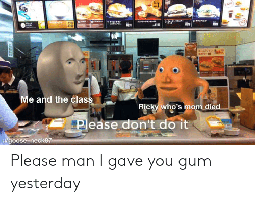 Reddit, Mom, and Class: 24FT  1アイフンテキン  VARAL  ジャーーキンレ  824  670  120  タームランセット  Me and the class  Ricky who's mom died  Pease don't do it  u/goose neck87 Please man I gave you gum yesterday