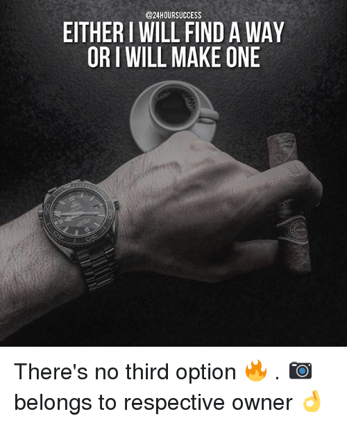 oris: @24HOURSUCCESS  EITHER I WILL FIND A WAY  ORI WILL MAKE ONE There's no third option 🔥 . 📷 belongs to respective owner 👌