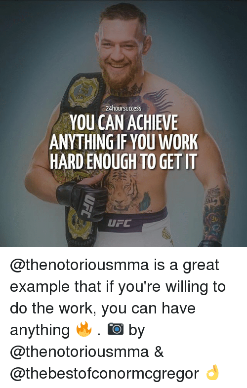 Do The Work: 24hoursuccess  YOU CAN ACHIEVE  ANYTHING IF YOU WORK  HARD ENOUGH TO GET IT  UFC @thenotoriousmma is a great example that if you're willing to do the work, you can have anything 🔥 . 📷 by @thenotoriousmma & @thebestofconormcgregor 👌