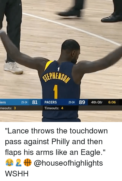 """Memes, Wshh, and Eagle: 25-24 81 PACERS  29-24 89 4th Qtr 6:06  ers  meouts: 3  Timeouts: 4 """"Lance throws the touchdown pass against Philly and then flaps his arms like an Eagle."""" ⠀⠀⠀😂🤦♂️🏀 @houseofhighlights WSHH"""