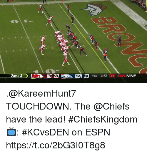 Espn, Memes, and Chiefs: 25  2ND & 3KC 20  DEN 23 4TH 1:43 14 ESFTMNF .@KareemHunt7 TOUCHDOWN.  The @Chiefs have the lead! #ChiefsKingdom  📺: #KCvsDEN on ESPN https://t.co/2bG3I0T8g8