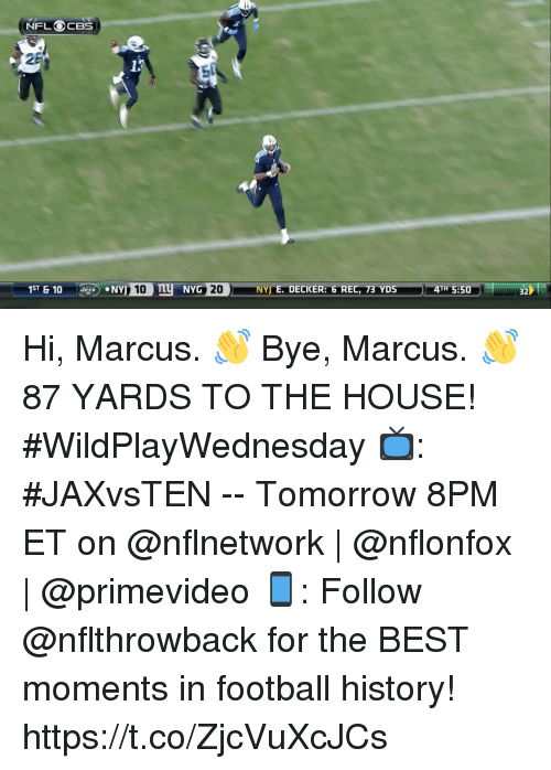 Football, Memes, and Best: 25  NYJ E. DECKER: 6 REC, 73 YDS  4TH 5:50  32 Hi, Marcus. 👋  Bye, Marcus. 👋   87 YARDS TO THE HOUSE! #WildPlayWednesday   📺: #JAXvsTEN -- Tomorrow 8PM ET on @nflnetwork | @nflonfox | @primevideo 📱: Follow @nflthrowback for the BEST moments in football history! https://t.co/ZjcVuXcJCs