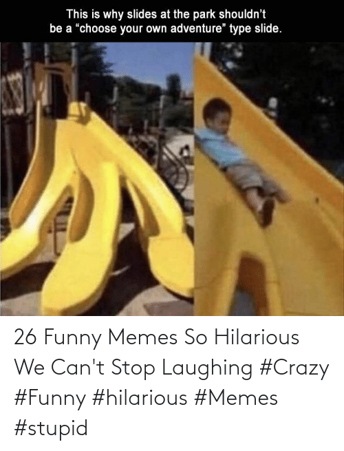 crazy: 26 Funny Memes So Hilarious We Can't Stop Laughing  #Crazy #Funny #hilarious #Memes #stupid