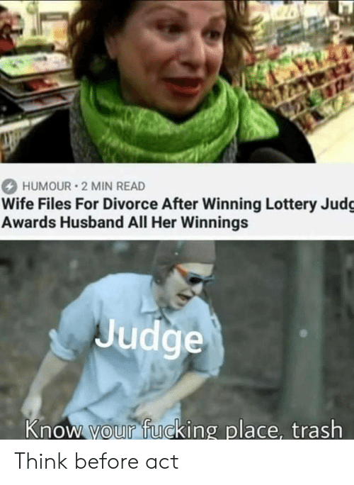 Divorce: 26  HUMOUR 2 MIN READ  Wife Files For Divorce After Winning Lottery Judg  Awards Husband All Her Winnings  Judge  Know your fucking place, trash Think before act