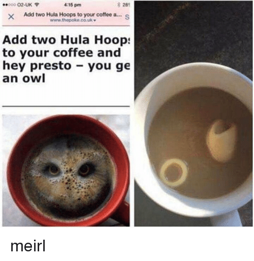 Hoop: 28  XAdd two Hula Hoops to your coffee a...S  000 02-UK  4:15 pm  Add two Hula Hoop:  to your coffee and  hey presto you ge  an owl meirl
