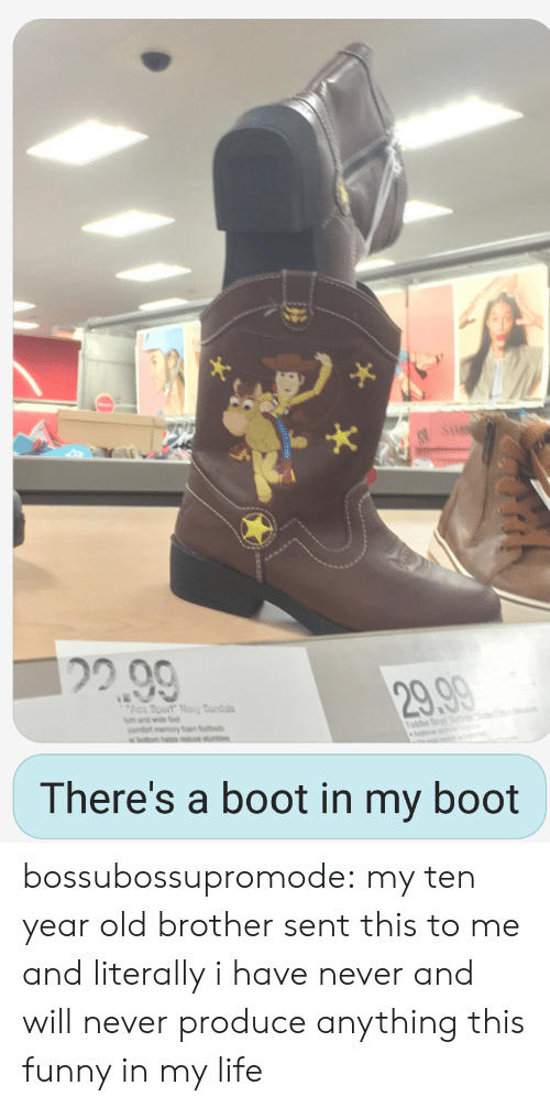 Booted: 29.90  odder Boy  There's a boot in my boot bossubossupromode: my ten year old brother sent this to me and literally i have never and will never produce anything this funny in my life