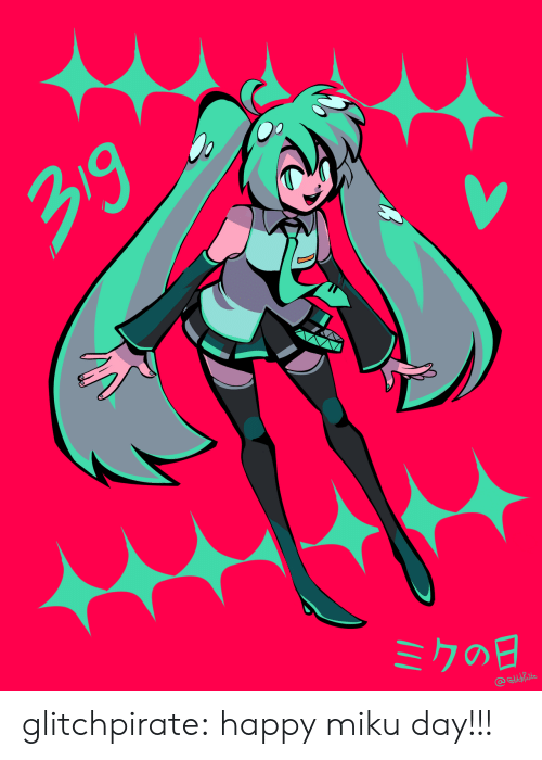 Target, Tumblr, and Blog: 29  GithLate glitchpirate:  happy miku day!!!