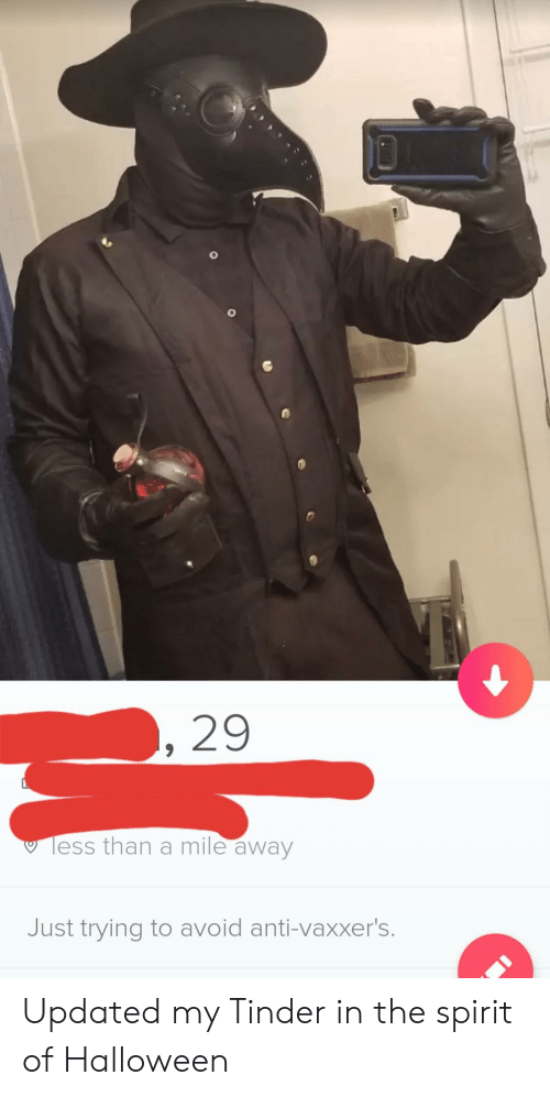 Anti Vaxxers: 29  Tess than a mile away  Just trying to avoid anti-vaxxer's. Updated my Tinder in the spirit of Halloween