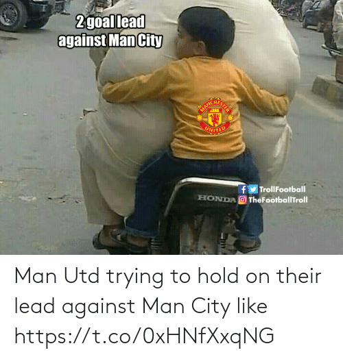Honda, Memes, and United: 2goal lead  against Man City  UNITED  fy TrollFootball  HONDA O TheFootballTroll Man Utd trying to hold on their lead against Man City like https://t.co/0xHNfXxqNG